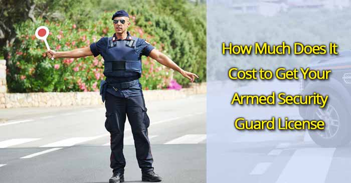 How Much Does It Cost to Get Your Armed Security Guard License?